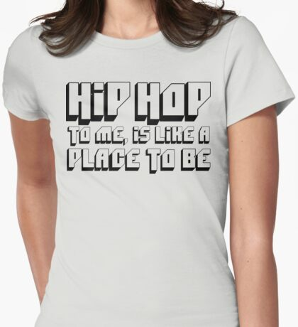 HIP HOP TO ME, IS LIKE A PLACE TO BE Womens Fitted T-Shirt