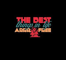 The Best Things in Life ARRR Free by copyme