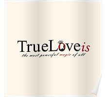 True Love is powerful magic Poster