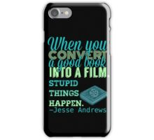 When You Convert A Good Book Into A Film, Stupid Things Happen iPhone Case/Skin