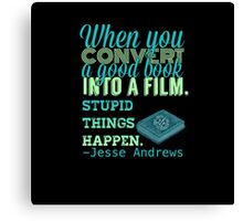 When You Convert A Good Book Into A Film, Stupid Things Happen Canvas Print