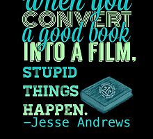 When You Convert A Good Book Into A Film, Stupid Things Happen by Troxbled