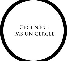 "Ceci N'est Pas un Cercle. (""This is not a circle."") by Seaweed4"