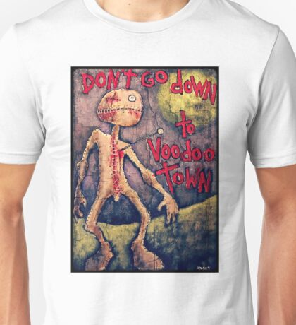 Don't Go Down To Voodoo Town Unisex T-Shirt