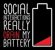 Social Interactions Really Drain My Battery - Black by jessicasjargon