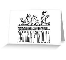 GTFO Vegetables! Greeting Card