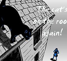 The Cat's on the Roof again! by Kevin Goss