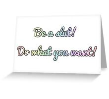 do whatever you want! Greeting Card