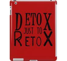 Detox just to Retox iPad Case/Skin