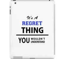 Its a REGRET thing, you wouldn't understand iPad Case/Skin