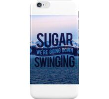 Sugar, We're Going Down Design iPhone Case/Skin