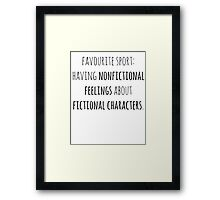 favourite sport: having nonfictional feelings about fictional characters Framed Print
