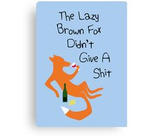 The Lazy Brown Fox Didn't Give A Shit Canvas Print