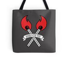 Burn for you Tote Bag