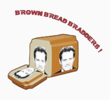 Brown Bread Bradders Tee by inkspire