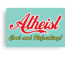 "Atheist ""Cool and Refreshing!"" (On any color) Canvas Print"
