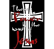 Power in Jesus' name Photographic Print