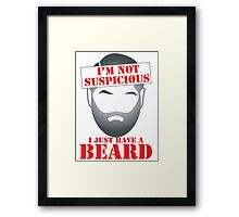 I'm NOT SUSPICIOUS I just have a BEARD Framed Print