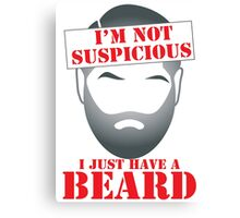 I'm NOT SUSPICIOUS I just have a BEARD Canvas Print