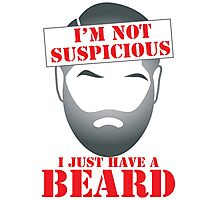 I'm NOT SUSPICIOUS I just have a BEARD Photographic Print
