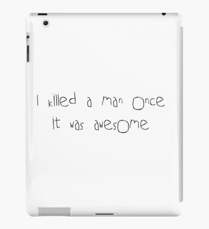 I killed a man once iPad Case/Skin