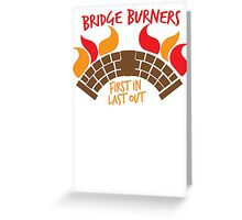 Bridge BURNERS first in last out Greeting Card