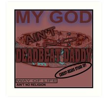 NO DEADBEAT DADDY! Art Print