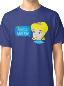 Real princesses never poop Classic T-Shirt