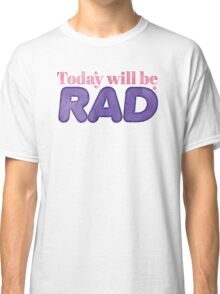 Today will be RAD Classic T-Shirt