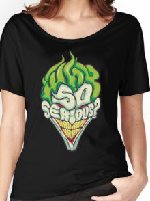 Why so Serious Women's Relaxed Fit T-Shirt