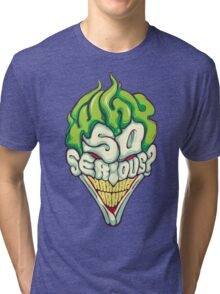 Why so Serious Tri-blend T-Shirt