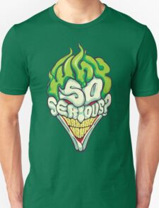 Why so Serious Unisex T-Shirt