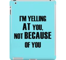 Yelling AT You iPad Case/Skin