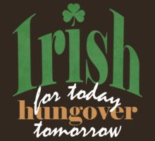 Irish for today, hungover tomorrow by red addiction