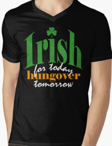 Irish for today, hungover tomorrow Mens V-Neck T-Shirt