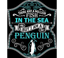 There Are A Million Fish In The Sea But I Am A Penguin Photographic Print