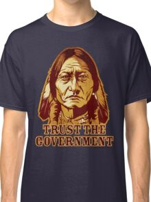 Trust The Government Sitting Bull Edition Classic T-Shirt