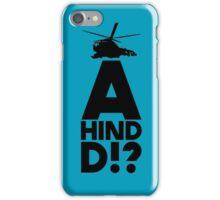 A Hind D!? iPhone Case/Skin