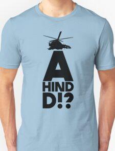 A Hind D!? Unisex T-Shirt