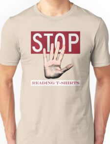 Stop reading t-shirts. Unisex T-Shirt