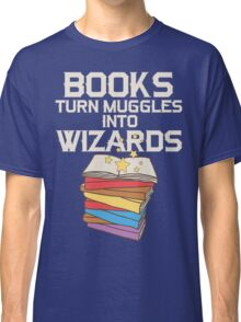 Books Turn Muggles Into Wizards T Shirt Classic T-Shirt