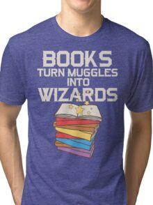 Books Turn Muggles Into Wizards T Shirt Tri-blend T-Shirt