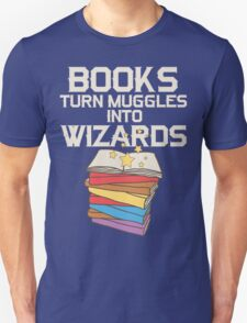 Books Turn Muggles Into Wizards T Shirt Unisex T-Shirt