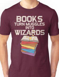 Books Turn Muggles Into Wizards T Shirt Unisex T-Shirt