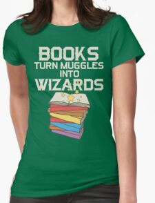 Books Turn Muggles Into Wizards T Shirt T-Shirt