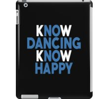 Know Dancing Know Happy - Unisex Tshirt iPad Case/Skin