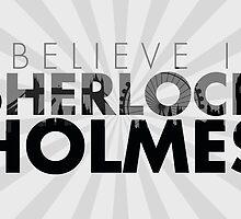 I Believe in Sherlock Holmes by tdjorgensen