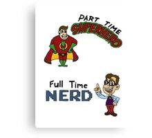 Part Time Superhero, Full Time Nerd Canvas Print