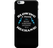 BLOWING A TRANNY MEANS SOMETHING DIFFERENT TO A MECHANIC iPhone Case/Skin