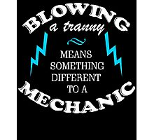 BLOWING A TRANNY MEANS SOMETHING DIFFERENT TO A MECHANIC Photographic Print